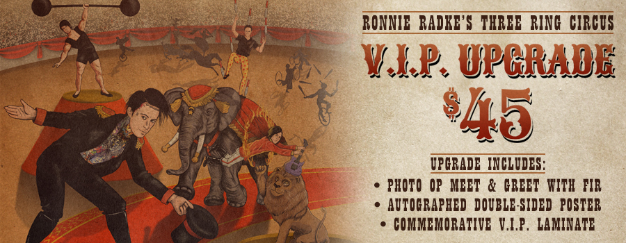 Ronnie radkes three ring circus i purchased a vip upgrade what do i need to bring with me to the show m4hsunfo